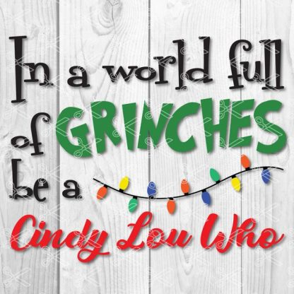 IN A WORLD FULL OF GRINCHES BE A CINDY LOU WHO SVG CUT FILE