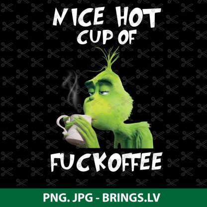 Grinch Nice Hot Cup Of Fuckoffee