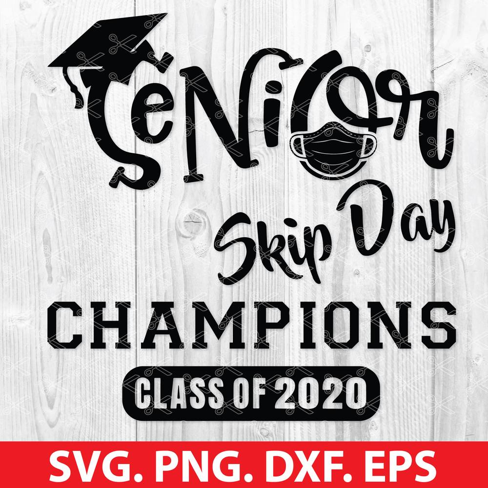 Senior Skip Day Champions Class Of 2020 Svg Dxf Png Eps Cut File