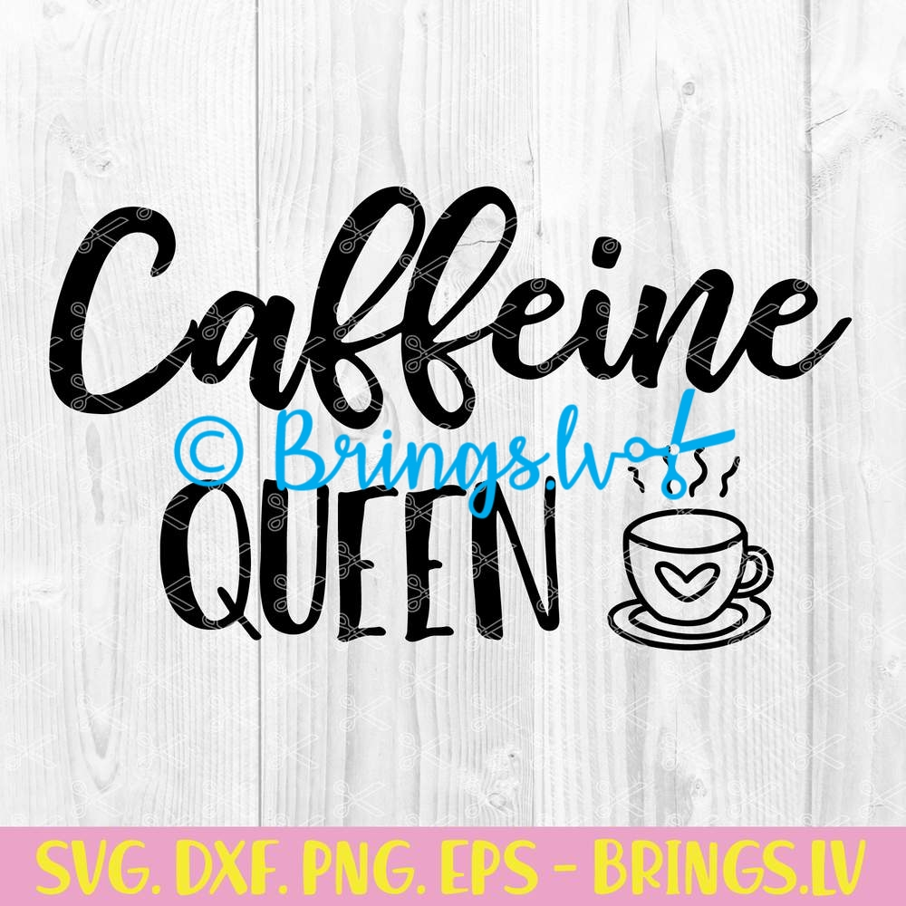 Caffeine Queen Svg Cut File Coffee Svg Coffee Quotes Svg
