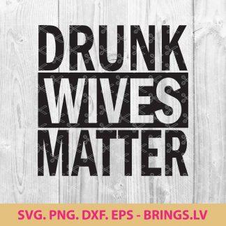 Drunk Wives Matter SVG