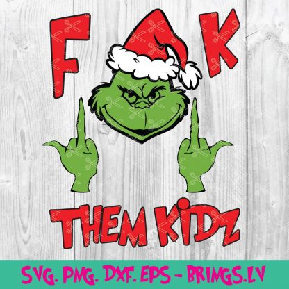 Grinch Fuck Them Kidz SVG