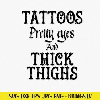 Tattoos Pretty Eyes And Thick Thighs Svg